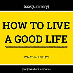 Summary and Anaylsis of How to Live a Good Life by Jonathan Fields