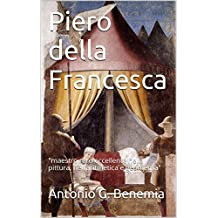 """Piero della Francesca: """"maestro raro eccellente nella pittura, nell'aritmetica e geometria"""" (Italian Edition)"""