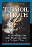 Turmoil & Truth: The Historical Roots of the Modern Crisis in the Catholic Church