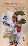 img - for AZTECAS - MEXICAS: EL IMPERIO DE MESOAMERICA book / textbook / text book
