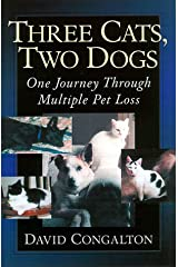 Three Cats, Two Dogs: One Journey Through Multiple Pet Loss Paperback