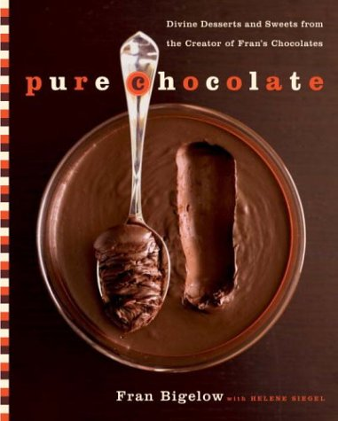 Pure Chocolate: Divine Desserts and Sweets from the Creator of Fran's (Bigelow Eye)