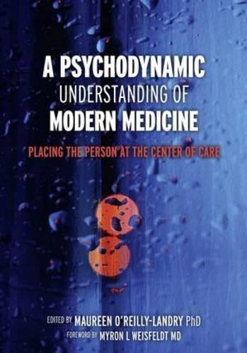 A Psychodynamic Understanding of Modern Medicine: Placing the Person at the Center of Care by Maureen O'Reilly-Landry (2012-03-28)