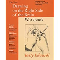 New Drawing on the Right Side of the Brain Workbook: Guided Practice in the Five Basic Skills of ...