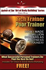 Rich Trainer,Poor Trainer- How I Made a Million Dollars as a Fitness Trainer! Paperback