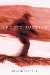 Arctic Justice: On Trial for Murder, Pond Inlet, 1923 (McGill-Queen's Native and Northern Series)