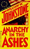 Anarchy in the Ashes, William W. Johnstone, 0786004193