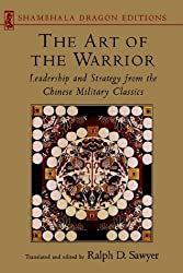 The Art of the Warrior: Leadership and Strategy from the Chinese Military Classics : With Selections from the Seven Military Classics of Ancient China and Sun Pin's Military