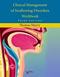 Clinical Management of Swallowing Disorders Workbook 3rd (third) Edition by Thomas Murry published by Plural Publishing Inc (2012)