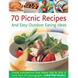 70 Picnic Recipes & Easy Outdoor Eating Ideas: Simple Summertime Recipes Packed with Flavour, Shown Step by Step in 300 Photographs