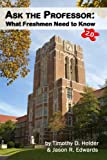 img - for Ask the Professor: What Freshmen Need to Know, 2.0 by Timothy D. Holder (2012-03-23) book / textbook / text book