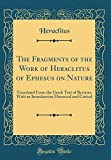 Image of The Fragments of the Work of Heraclitus of Ephesus on Nature: Translated From the Greek Text of Bywater, With an Introduction Historical and Critical (Classic Reprint)