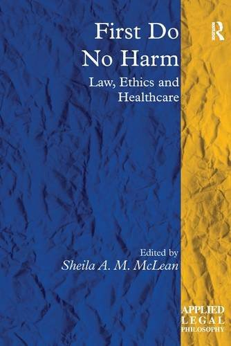 First Do No Harm: Law, Ethics and Healthcare (Applied Legal Philosophy)