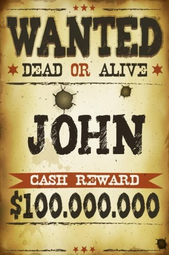 John Wanted Dead Or Alive Cash Reward $100,000,000: Western Themed Personalized Name Journal Notebook For Boys