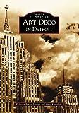 art deco images Art Deco in Detroit (Images of America)