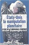 Etats-Unis : La Manipulation planétaire par Bugnon-Mordant