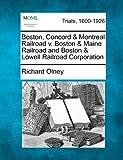 Boston, Concord and Montreal Railroad V. Boston and Maine Railroad and Boston and Lowell Railroad Corporation, Richard Olney, 1275071864