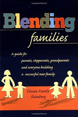 Blending Families: A Guide for Parents, Stepparents, Grandparents and Everyone Building a Successful New Family