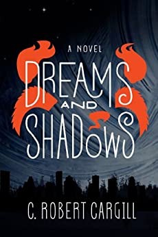 Dreams and Shadows: A Novel by [Cargill, C. Robert]