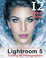 Tony Northrup's Adobe Photoshop Lightroom 5 Video Book: Training for Photographers Front Cover