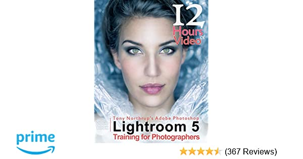 Tony Northrup's Adobe Photoshop Lightroom 5 Video Book: Training for Photographers Tony Northrup
