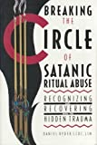 Breaking the Circle of Satanic Ritual Abuse, Daniel Ryder, 0896382583