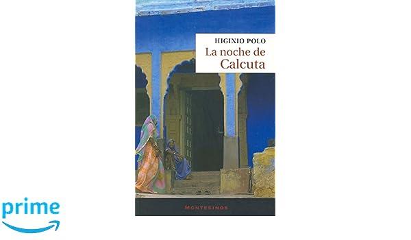 La noche de Calcuta (Narrativa): Amazon.es: Polo, Higinio: Libros