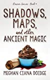 Shadows, Maps, and Other Ancient Magic: Volume 4 (Dowser Series)
