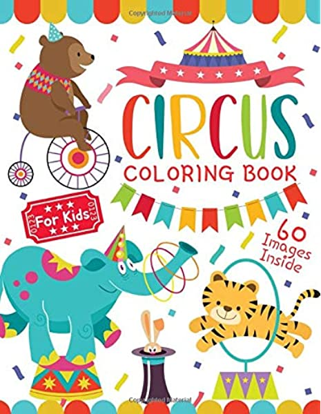 - Circus Coloring Book For Kids: Fun Coloring Book For Kids Ages 2-4, 4-8 (60  Images Inside): Lab, Activity: 9781096970231: Amazon.com: Books
