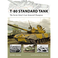 T-80 Standard Tank: The Soviet Army's Last Armored Champion (New Vanguard Book 152)