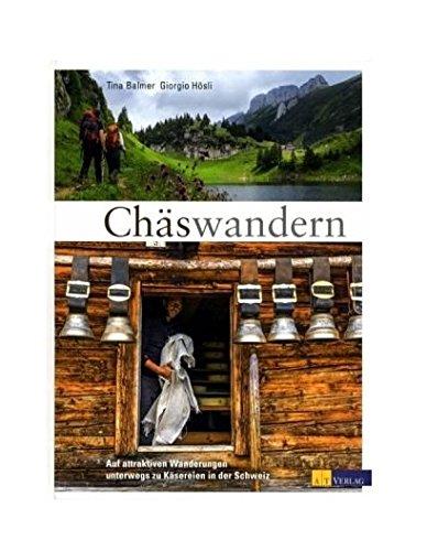Chäswandern: Auf attraktiven Wanderungen unterwegs zu Käsereien und Käsern in der Schweiz