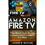 Amazon Fire TV: The Best User Guide to Master Amazon Fire TV in 1 Hour (expert, Amazon Prime, tips and tricks, web services, home tv, digital media,amazon echo) (user guides, internet)