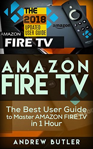 Amazon Fire TV: The Best User Guide to Master Amazon Fire TV in 1 Hour (expert, Amazon Prime, tips and tricks, web services, home tv, digital media,amazon echo) (user guides, inter