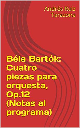Descargar Libro Béla Bartók: Cuatro Piezas Para Orquesta, Op.12 Andrés Ruiz Tarazona