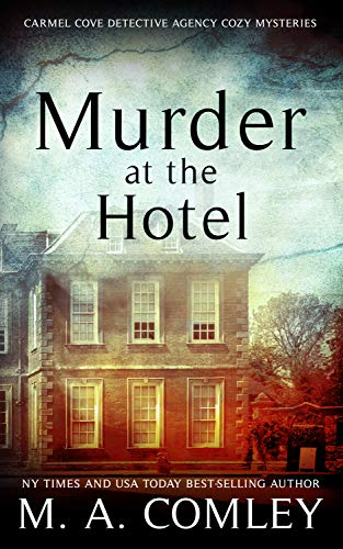 Murder At The Hotel (The Carmel Cove Cozy Mystery Series Book 2) by [Comley, M A]