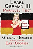 Learn German III - Parallel Text - Easy Stories (German - English) Bilingual - Dual Language (Learn German with Parallel Text) (Volume 3)