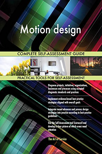 Motion design All-Inclusive Self-Assessment - More than 670 Success Criteria, Instant Visual Insights, Comprehensive Spreadsheet Dashboard, Auto-Prioritized for Quick Results