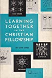 Learning Together in the Christian Fellowship, Sara P. Little, 0804213208