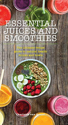 Essential Juices and Smoothies (Essentials) by Charlotte van Aussel