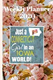 Weekly Planner 2020 Just a Connecticut Girl in an Iowa World: Weekly Calendar Diary Journal With Dot Grid for a Transplanted Connecticuter