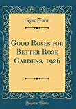 Amazon / Forgotten Books: Good Roses for Better Rose Gardens, 1926 Classic Reprint (Rose Farm)
