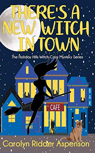 There's a New Witch in Town: A Holiday Hills Witch Cozy Mystery (The Holiday Hills Witch Cozy Mystery Book 1) by [Ridder Aspenson, Carolyn]