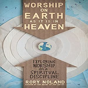 Worship on Earth as It Is in Heaven Audiobook