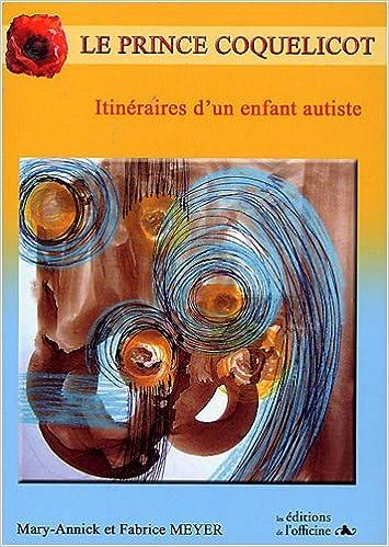 Est-il légal de télécharger des livres à partir de scribd Le prince Coquelicot : Itinéraires d'un enfant autiste PDF FB2 iBook by Fabrice Meyer,Marie-Annick Meyer