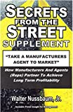 Secrets From The Street Supplement; Take A Manufacturers Agent To Market: How Manufacturers And Agents (Reps) Partner To Achieve Long Term Profitability