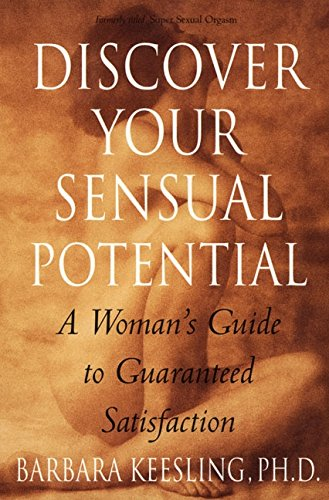 Discover Your Sensual Potential: A Woman's Guide to Guaranteed (Sensual Guide)