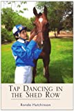 Tap Dancing in the Shed Row, Ronda Hutchinson, 1599262738