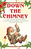 img - for Down the Chimney: 100+ Most Treasured Christmas Novels & Stories in One Volume (Illustrated): The Tailor of Gloucester, Little Women, Life and Adventures Fauntleroy, The Heavenly Christmas Tree  book / textbook / text book