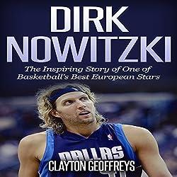 Dirk Nowitzki - The Inspiring Story of One of Basketball's Best European Stars