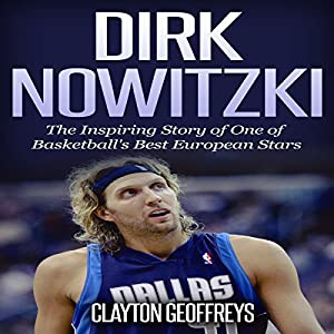 Dirk Nowitzki - The Inspiring Story of One of Basketball's Best European Stars Hörbuch